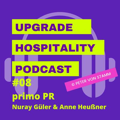Upgrade Hospitality - der Podcast für Hotellerie und Tourismus - #08: Das Schicksal der Tourismus PR Agenturen in der Pandemie - Nuray Güler & Anne Heußner von primo PR im Interview
