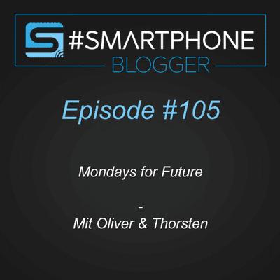 Smartphone Blogger - Der Smartphone und Technik Podcast - #105 - Mondays for Future