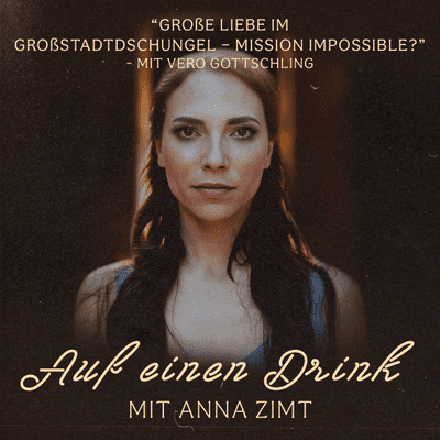 Auf einen Drink mit Anna Zimt - #18 Große Liebe im Großstadtdschungel – Mission Impossible? - mit Vero Gottschling