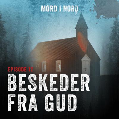 Mord i nord - Episode 12: Beskeder fra Gud
