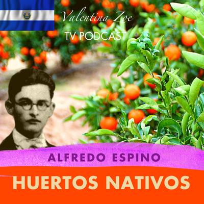 Valentina Zoe - HUERTOS NATIVOS ALFREDO ESPINO🌿🌱   Poema Huertos Nativos de Alfredo Espino💚🎋   Valentina