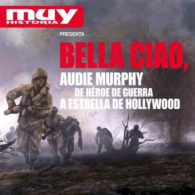 Bella Ciao, historias secretas de la Segunda Guerra Mundial - EP03 Audie Murphy, de héroe de guerra a estrella de Hollywood