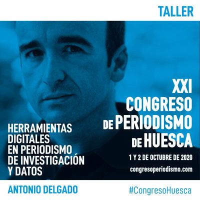 XXI Congreso de Periodismo de Huesca - Herramientas digitales en periodismo de investigación y datos - Antonio Delgado