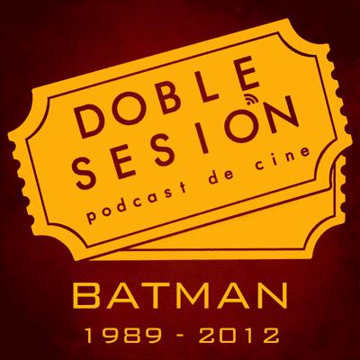Doble Sesión Podcast de Cine - Batman 1989-2012