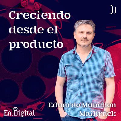 Growth y negocios digitales 🚀 Product Hackers - #189 – Creciendo desde el producto con Eduardo Manchón de Mailtrack