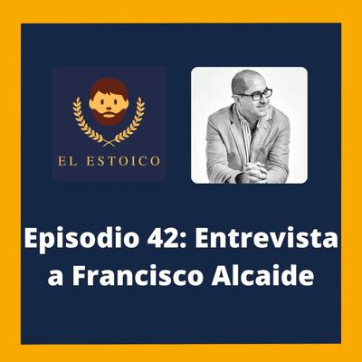 El Estoico | Estoicismo en español - #42 - Francisco Alcaide: las claves para aprender de los mejores