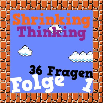 Der Shrinking Thinking Podcast - 36 Fragen für die Wahre Liebe