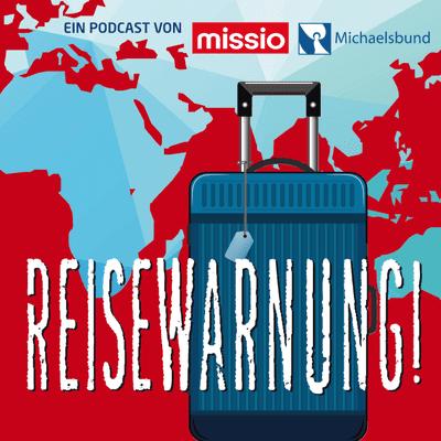 Reisewarnung - Mit missio München unterwegs in Afrika, Asien und Ozeanien - podcast
