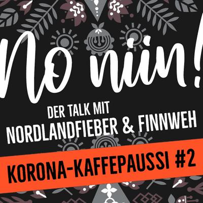 No Niin! Der Podcast mit Nordlandfieber & Finnweh - Korona-Kaffepaussi #2 feat. Michaela von mahtava.de