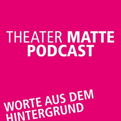 Theater Matte Podcast - Worte aus dem Hintergrund - #1 Wer wir sind