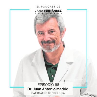 El podcast de Jana Fernández - Cronobiología y cronodisrupción, con el Dr. Juan Antonio Madrid