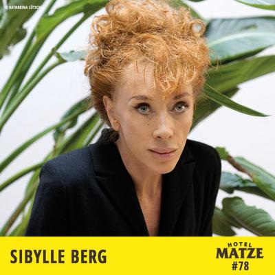 Hotel Matze - Sibylle Berg – Wie ist die Welt noch zu retten?