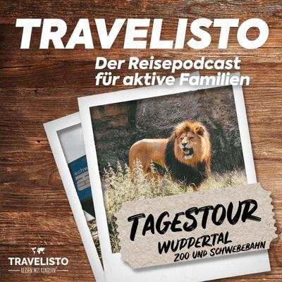 Travelisto - Der Reise-Podcast für aktive Familien - Tagestour: Wuppertaler Zoo und Schwebebahn