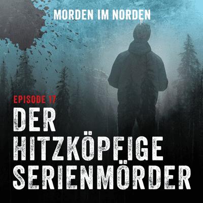 Morden im Norden - Episode 17: Der hitzköpfige Serienmörder