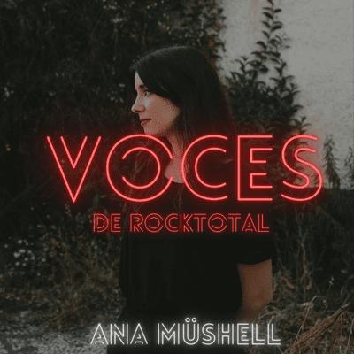 VOCES de RockTotal - VOCES de RockTotal: ANA MÜSHELL #6