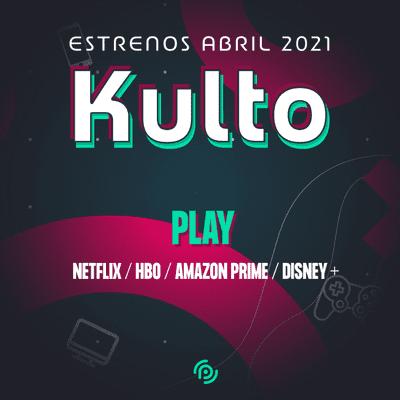 Kulto - Los mejores estrenos de abril 2021 en Netflix / Hbo / Amazon / Disney +