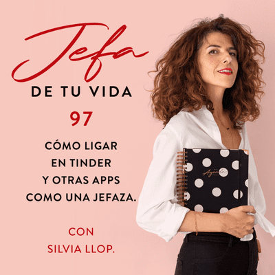 97. Cómo ligar en Tinder y otras apps como una jefaza. Con Silvia Llop.