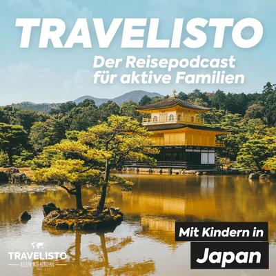 Travelisto - Der Reise-Podcast für aktive Familien - #18 Mit der Familie nach Japan reisen
