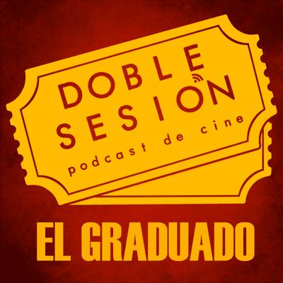 Doble Sesión Podcast de Cine - El Graduado (Mike Nichols, 1967)