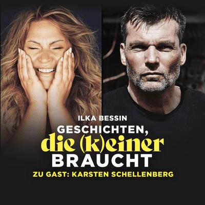 Geschichten, die (k)einer braucht mit Ilka Bessin - Karsten Schellenberg über Schicksalsschläge und Instagram-Fitnesstrainer