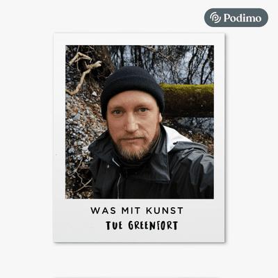 Was mit Kunst - Ein Podcast von und mit Johann König | Podimo - ...mit Tue Greenfort