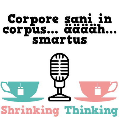 Der Shrinking Thinking Podcast - Corpore sani in corpus... ääääh... smartus.