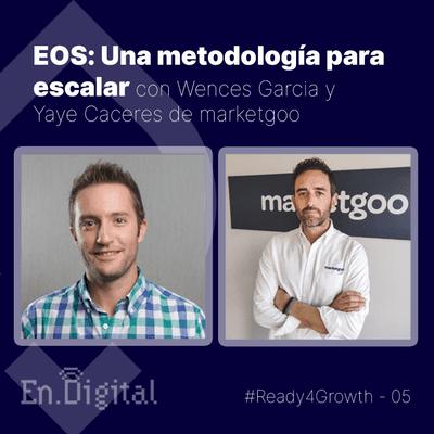 Growth y negocios digitales 🚀 Product Hackers - #Ready4Growth 5 – EOS: Una metodología para escalar con Wences Garcia y Yaye Caceres de marketgoo