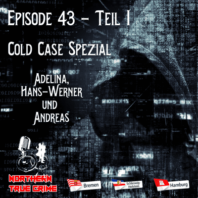 Northern True Crime - #43 Teil 1 - Cold Case Spezial - Adelina, Hans-Werner und Andreas