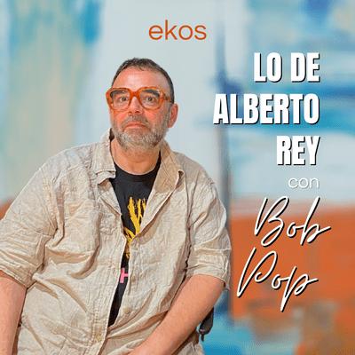 Lo de Alberto Rey - Lo de Bob Pop