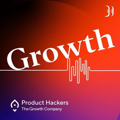 Growth y negocios digitales 🚀 Product Hackers - podcast