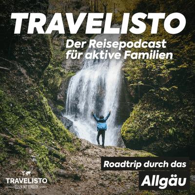 Travelisto - Der Reise-Podcast für aktive Familien - #13 Roadtrip durch das Allgäu