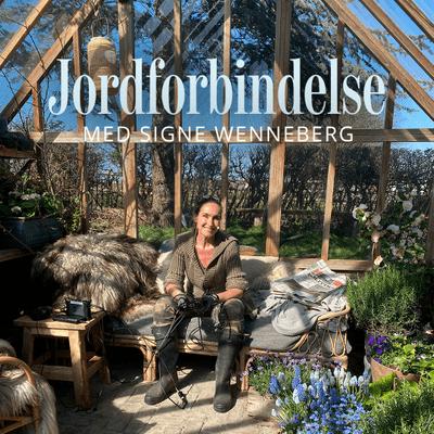 Jordforbindelse med Signe Wenneberg - Episode 3: Drivhuset – forlæng haveåret
