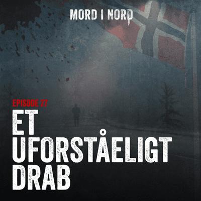 Mord i nord - Episode 27: Et uforståeligt drab