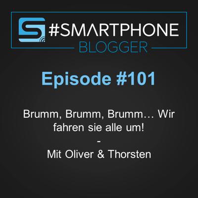 Smartphone Blogger - Der Smartphone und Technik Podcast - #101 - Brumm, Brumm, Brumm... Wir fahren sie alle um!