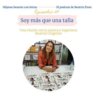 Déjame besarte con letras. El podcast de Beatriz Fiore - 28. Soy más que una talla. Entrevista a Beatriz Urigoitia