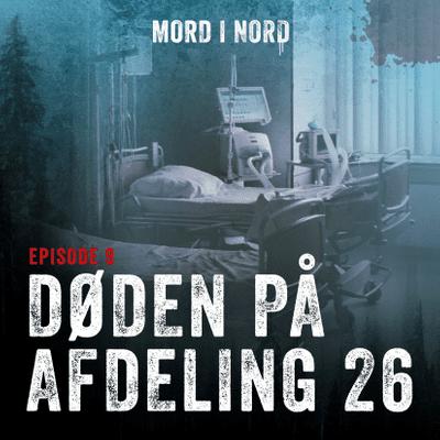 Mord i nord - Episode 9: Døden på afdeling 26