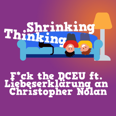 Der Shrinking Thinking Podcast - F*ck the DCEU ft. Liebeserklärung an Christopher Nolan