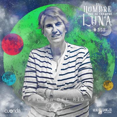 El hombre que se enamoró de la Luna - Paloma del Río #Luna358
