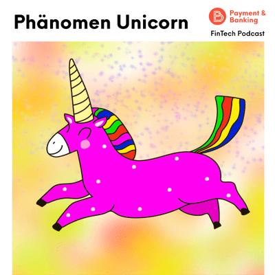 """Payment & Banking Fintech Podcast - Das Phänomen """"Unicorn"""""""