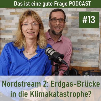 Das ist eine gute Frage Podcast - Nordstream 2: Erdgas-Brücke in die Klimakatastrophe?
