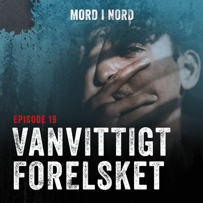 Mord i nord - Episode 19: Vanvittigt forelsket