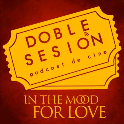 Doble Sesión Podcast de Cine - Deseando Amar (Wong Kar-Wai, 2000)