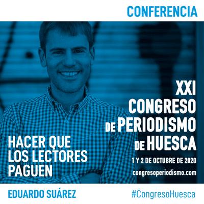 XXI Congreso de Periodismo de Huesca - Hacer que los lectores paguen - Eduardo Suárez