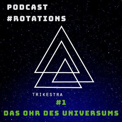 #rotations - der Podcast von und über TRIKESTRA - #1 | Das Ohr des Universums