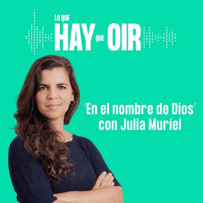 Lo que hay que oír - Creando un hit, Viajes inmóviles y En el nombre de Dios, con Julia Muriel Dominzain