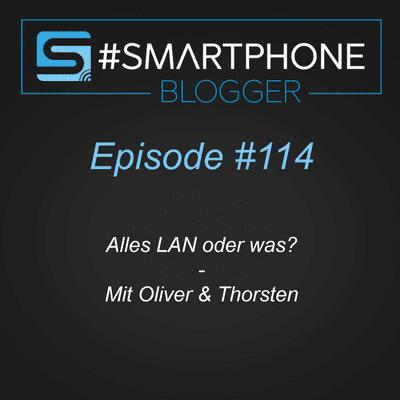 Smartphone Blogger - Der Smartphone und Technik Podcast - #114 - Alles LAN oder was?