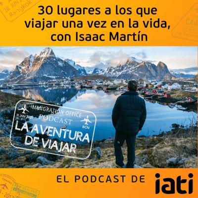 La aventura de viajar - 30 lugares a los que viajar una vez en la vida, con Isaac Martín | 5