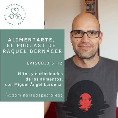 Alimentarte - T02-E05 Mitos y curiosidades de los alimentos, con Miguel Ángel Lurueña
