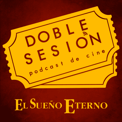 Doble Sesión Podcast de Cine - El Sueño Eterno (Howard Hawks, 1946)