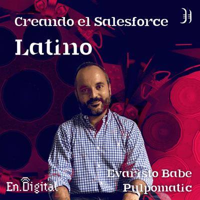 Growth y negocios digitales 🚀 Product Hackers - #174 –  Creando el Salesforce latino con Evaristo Babé de Pulpomatic
